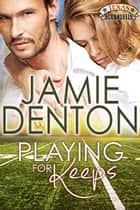 Playing for Keeps ebook by Jamie Denton