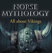 Norse Mythology: All about Vikings - Norse Mythology for Kids ebook by Baby Professor
