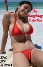 The Gangbang Collection ebook by Epic Sex Stories