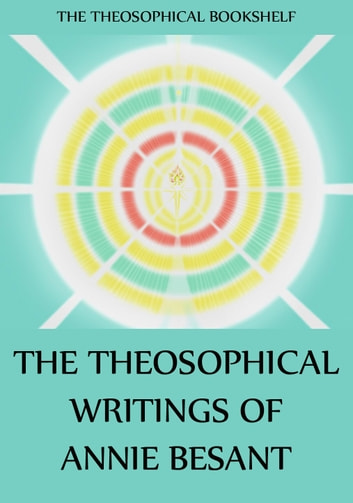 The Theosophical Writings of Annie Besant ebook by Annie Besant