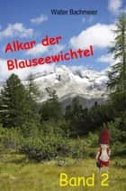 Alkar der Blauseewichtel - Band 2 eBook by Walter Bachmeier