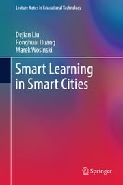 Smart Learning in Smart Cities ebook by Dejian Liu, Ronghuai Huang, Marek Wosinski