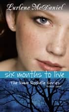 Six Months to Live ebook by Lurlene N. McDaniel