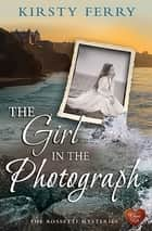 The Girl in the Photograph ebook by Kirsty Ferry