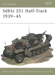 SdKfz 251 Half-Track 1939?45 ebook by Bruce Culver,Jim Laurier
