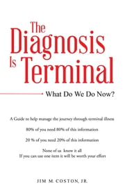 The Diagnosis Is Terminal - What Do We Do Now? ebook by Jim M. Coston, Jr.