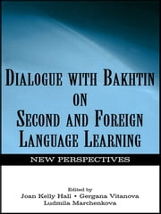 Dialogue With Bakhtin on Second and Foreign Language Learning - New Perspectives ebook by Joan Kelly Hall, Gergana Vitanova, Ludmila A. Marchenkova