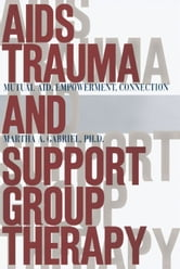 AIDS Trauma and Support Group Therapy - Mutual Aid, Empowerment, Connection ebook by Martha A. Gabriel, Ph.D.