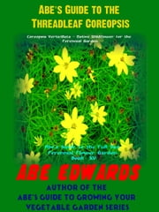 Abe's Guide To The Threadleaf Coreopsis ebook by Abe Edwards