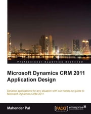 Microsoft Dynamics CRM 2011 Application Design ebook by Mahender Pal