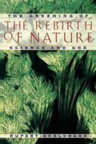 The Rebirth of Nature ebook by Rupert Sheldrake