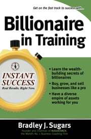 Billionaire In Training ebook by Bradley Sugars,Brad Sugars