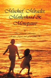 Mischief, Miracles, Motherhood, & Menopause ebook by The Maverick Messenger