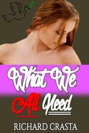 What We All Need ebook by Richard Crasta