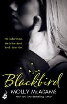 Blackbird - A story of true love against the odds ebook by Molly McAdams