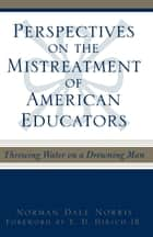 Perspectives on the Mistreatment of American Educators ebook by Norman Dale Norris