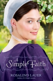 A Simple Faith - A Lancaster Crossroads Novel ebook by Rosalind Lauer