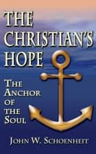 The Christian's Hope - The Anchor of the Soul ebook by John W. Schoenheit