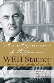 An Appreciation of Difference - WEH Stanner and Aboriginal Australia ebook by Melinda Hinkson,Jeremy Beckett
