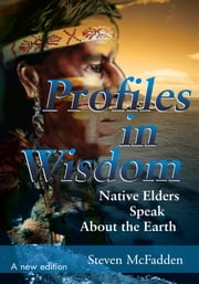 Profiles in Wisdom - Native Elders Speak About the Earth ebook by Steven McFadden
