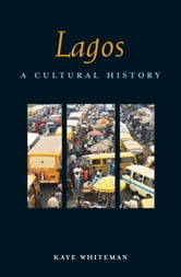 Lagos: A Cultural History ebook by Kye Whiteman