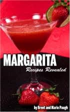 Margarita Recipes Revealed ebook by Brent Paugh