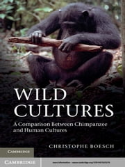 Wild Cultures - A Comparison between Chimpanzee and Human Cultures ebook by Christophe Boesch
