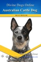 Australian Cattle Dog ebook by Mychelle Klose