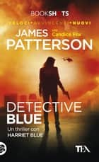 Detective Blue - Un thriller con Harriet Blue ebook by James Patterson, Candice Fox, Francesco Campana