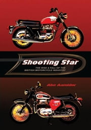 Shooting Star: The Rise & Fall of the British Motorcycle Industry ebook by Aamidor, Abe