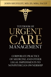 Textbook of Urgent Care Management - Chapter 8, Corporate Practice of Medicine and Other Legal Impediments ebook by Adam Winger,John Shufeldt
