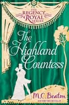 The Highland Countess - Regency Royal 7 ebook by M.C. Beaton