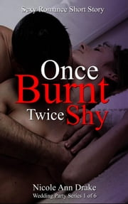 Once Burnt -- Twice Shy - Wedding Party Series, #1 ebook by Nicole Ann Drake