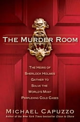 The Murder Room - The Heirs of Sherlock Holmes Gather to Solve the World's Most Perplexing Cold Ca ses ebook by Michael Capuzzo