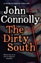 The Dirty South - Witness the becoming of Charlie Parker ebook by John Connolly