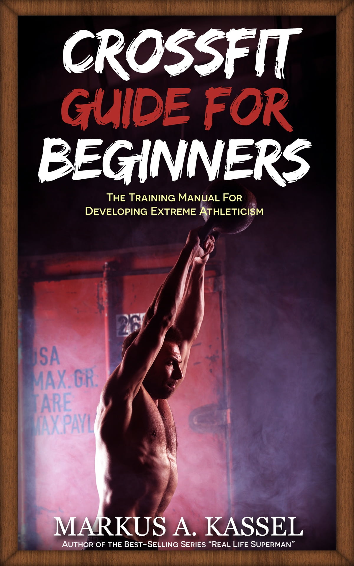 Crossfit Guide For Beginners The Training Manual Developing Workouts Wod Extreme Athleticism Exercises Nutrition Wods Included Ebook By Markus A Kassel