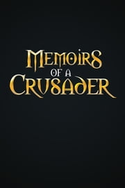 Memoirs Of A Crusader ebook by Andrew William Rodriguez