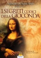 I Segreti Codici Gioconda - L'Arcanum Methodus ebook by Agostino De Santi abati