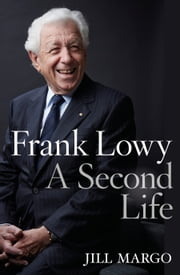 Frank Lowy: A Second Life ebook by Jill Margo
