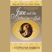 Jane and the Stillroom Maid - Being the Fifth Jane Austen Mystery audiobook by Stephanie Barron