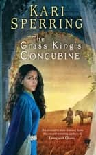 The Grass King's Concubine ebook by Kari Sperring