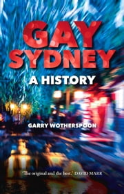 Gay Sydney - A History ebook by Garry Wotherspoon