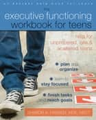 The Executive Functioning Workbook for Teens - Help for Unprepared, Late, and Scattered Teens ebook by Sharon A. Hansen, MSE, NBCT