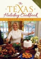 The Texas Holiday Cookbook ebook by Dotty Griffith