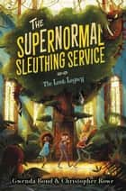 The Supernormal Sleuthing Service #1: The Lost Legacy ebook by Gwenda Bond, Glenn Thomas, Chistopher Rowe