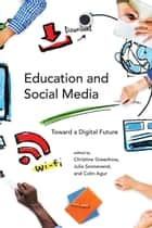 Education and Social Media - Toward a Digital Future ebook by Christine Greenhow, Julia Sonnevend, Colin Agur,...