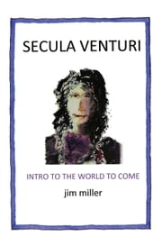 SECULA VENTURI: The World to Come ebook by Jim Miller