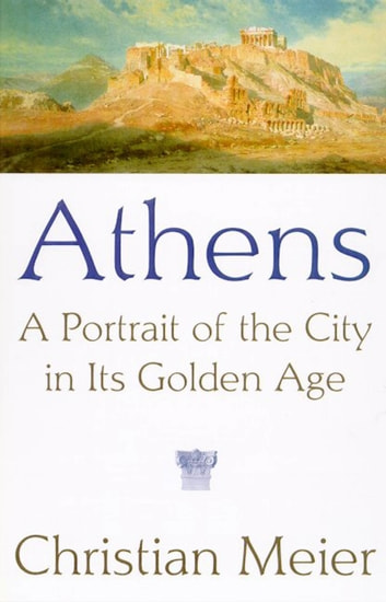 Athens - A Portrait of the City in Its Golden Age ebook by Christian Meier