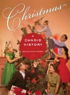 Christmas - A Candid History ebook by Bruce David Forbes