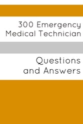 300 Emergency Medical Technician (Questions and Answers) ebook by Minute Help Guides